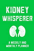 Kidney Whisperer A Weekly And Monthly Planner: Monthly Daily And Weekly Planner For Dialysis Nurses And Doctors To Stay Organized With Meal Plan And To Do List