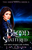 Blood Shattered (The Iron Series)