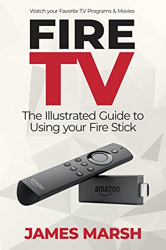 Fire TV Stick: The Illustrated...