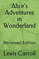 Alice's Adventures in Wonderland: Reviewed Edition (100Books)