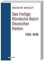 Das Heilige Roemische Reich deutscher Nation und seine Territorien: 1493-1806