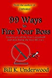 99 Ways to Fire Your Boss: How to get off the 9-to-5 treadmill and start living the best life ever (English Edition)