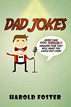 Dad Jokes: More Than 1000 Terribly Amusing Puns That Will Make You Laugh Out Loud! by [Foster, Harold]