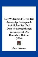 Der Widerstand Gegen Die Auswartige Staatsgewalt Auf Hoher See Nach Dem Volkerrechtlichen Vertragsrecht Des Deutschen Reiches (1904)