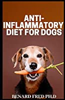 ANTI  INFLAMMATORY DIET ON  DOGS: thing  you need to know about anti inflammatory diet