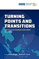 Turning Points and Transitions: Selections from Southeast Asian Affairs 1974-2018 (South East Asian Affairs)