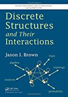 Discrete Structures and Their Interactions (Discrete Mathematics and Its Applications)