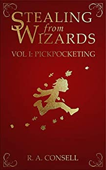 [Consell, R. A.]のStealing from Wizards: Volume 1: Pickpocketing (English Edition)