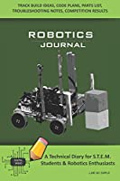 ROBOTICS JOURNAL - A Technical Diary for STEM Students & Robotics Enthusiasts: Build Ideas, Code Plans, Parts List, Troubleshooting Notes, Competition Results, Meeting Minutes, LIME DO SIMPLE