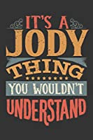 Its A Jody Thing You Wouldnt Understand: Jody Diary Planner Notebook Journal 6x9 Personalized Customized Gift For Someones Surname Or First Name is Jody