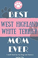 Best  West Highland White Terrier Mom Ever Notebook  Gift: Lined Notebook  / Journal Gift, 120 Pages, 6x9, Soft Cover, Matte Finish