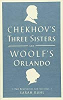 Chekhov's Three Sisters and Woolf's Orlando: Two Renderings for the Stage by Virginia Woolf Anton Chekhov(2013-05-28)