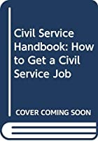 Civil Service Handbook: How to Get a Civil Service Job