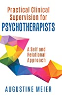 Practical Clinical Supervision for Psychotherapists: A Self and Relational Approach