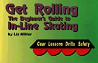 Get Rolling: The Beginner's Guide to In-Line Skating