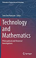 Technology and Mathematics: Philosophical and Historical Investigations (Philosophy of Engineering and Technology)