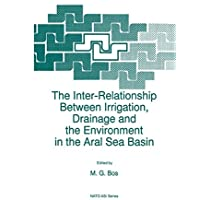 The Inter-Relationship Between Irrigation, Drainage and the Environment in the Aral Sea Basin (Nato Science Partnership Subseries: 2 (22))