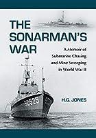 The Sonarman's War: A Memoir of Submarine Chasing and Mine Sweeping in World War II