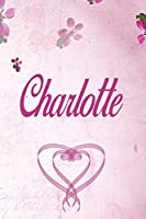 Charlotte: Personalised Name Notebook/Journal Gift For Women & Girls 100 Pages (Pink Floral Design) for School, Writing Poetry, Diary to Write in, Gratitude Writing, Daily Journal or a Dream Journal.