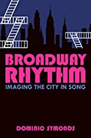 Broadway Rhythm: Imaging the City in Song