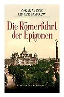 Die Roemerfahrt der Epigonen (Politischer Zeitroman)
