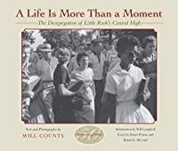 A Life Is More Than a Moment, 50th Anniversary: The Desegregation of Little Rock's Central High