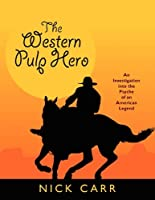 The Western Pulp Hero: An Investigation into the Psyche of an American Legend (Starmont Popular Culture Studies)