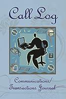 Call Log: Communications/Transactions Journal