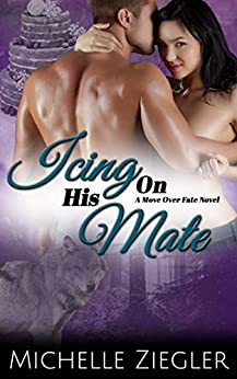 Icing On His Mate (A Move Over Fate Novel) by [Ziegler, Michelle]