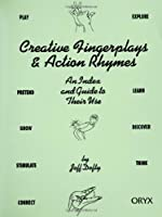 Creative Fingerplays & Action Rhymes: An Index and Guide to Their Use