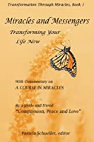"""Miracles and Messengers: Transforming Your Life Now, With Commentary on """"A Course in Miracles"""" (Transformation Through Miracles)"""