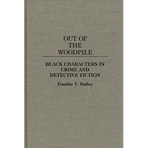 Out of the Woodpile: Black Characters in Crime and Detective Fiction (Contributions to the Study of Popular Culture)