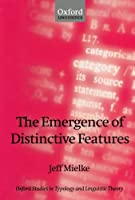 The Emergence of Distinctive Features (Oxford Studies in Typology and Linguistic Theory)