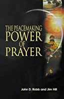 The Peacemaking Power of Prayer: Equipping Christians to Transform the World
