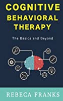 Cognitive Behavioral Therapy - Cbt: The Basics and Beyond (Cognitive Behavior Therapy)