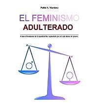 El Feminismo Adulterado: Cómo el feminismo de la igualdad fue suplantado por el radicalismo de género
