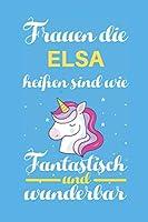 Notizbuch: Frauen Die Elsa Heissen Sind Wie Einhoerner (120 linierte Seiten, Softcover) Tagebebuch, Reisetagebuch, Skizzenbuch Fuer Mama, Tochter, Beste Freundin, Oma, Tante