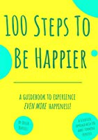 100 Steps To Be Happier