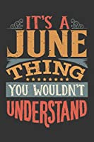 Its A June Thing You Wouldnt Understand: June Diary Planner Notebook Journal 6x9 Personalized Customized Gift For Someones Surname Or First Name is June