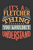 Its A Fletcher Thing You Wouldnt Understand: Fletcher Diary Planner Notebook Journal 6x9 Personalized Customized Gift For Someones Surname Or First Name is Fletcher