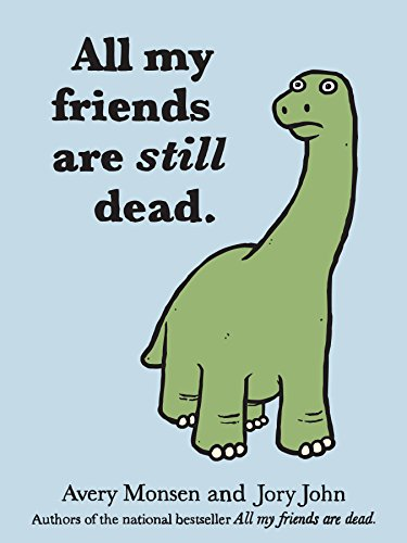 Download All My Friends Are Still Dead: (Funny Books, Children's Book for Adults, Interesting Finds) 1452106967