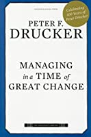 Managing in a Time of Great Change (The Drucker Library)