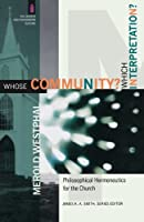 Whose Community? Which Interpretation?: Philosophical Hermeneutics for the Church (The Church and Postmodern Culture)