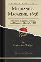 Mechanics' Magazine, 1838, Vol. 9: Museum, Register, Journal, and Gazette; March 1, 1828 (Classic Reprint)