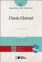 Direito Eleitoral - Volume 47. Coleção Saberes do Direito