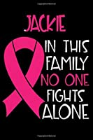 JACKIE In This Family No One Fights Alone: Personalized Name Notebook/Journal Gift For Women Fighting Breast Cancer. Cancer Survivor / Fighter Gift for the Warrior in your life | Writing Poetry, Diary, Gratitude, Daily or Dream Journal.