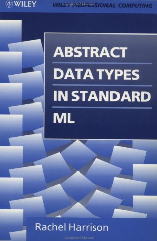 Abstract Data Types in Standard ML (Wiley Professional Computing)