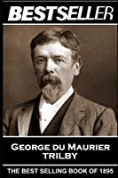 George Du Maurier - Trilby: The Bestseller of 1895 (The Bestsellers of History)