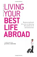 Living Your Best Life Abroad: Resources, Tips & Tools for Women Accompanying Their Partners on an International Move (The Reality Guide Series)