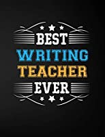 Best Writing Teacher Ever: Blank Line Teacher Appreciation Notebook (8.5 x 11 - 110 pages)